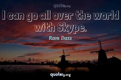 Photo Quote of I can go all over the world with Skype.