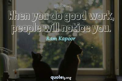 Photo Quote of When you do good work, people will notice you.