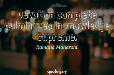 Photo Quote of Devotion complete culminates in knowledge supreme.
