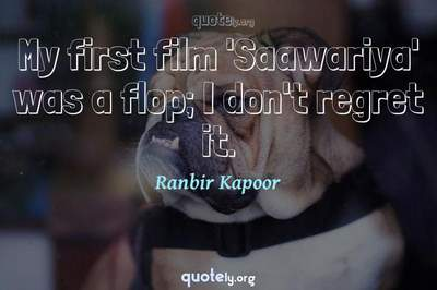 Photo Quote of My first film 'Saawariya' was a flop; I don't regret it.