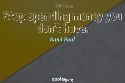 Photo Quote of Stop spending money you don't have.