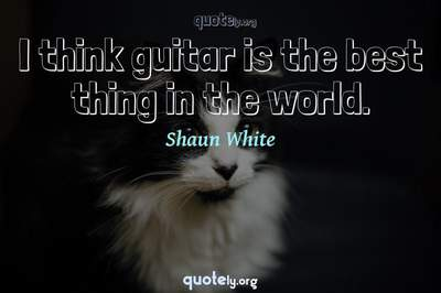 Photo Quote of I think guitar is the best thing in the world.
