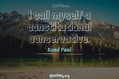 Photo Quote of I call myself a constitutional conservative.
