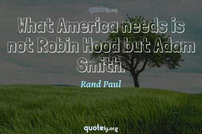 Photo Quote of What America needs is not Robin Hood but Adam Smith.