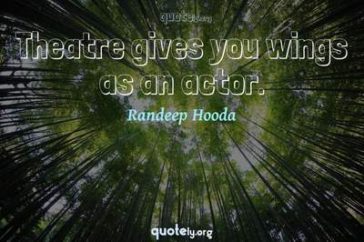 Photo Quote of Theatre gives you wings as an actor.