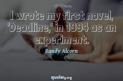 Photo Quote of I wrote my first novel, 'Deadline,' in 1994 as an experiment.