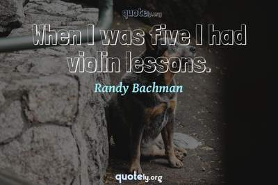Photo Quote of When I was five I had violin lessons.