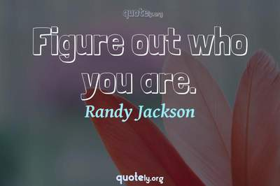 Photo Quote of Figure out who you are.