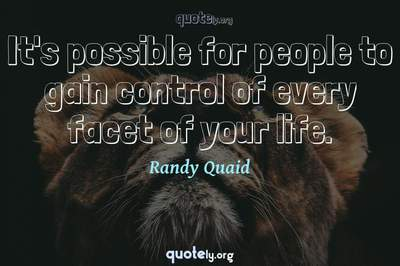 Photo Quote of It's possible for people to gain control of every facet of your life.