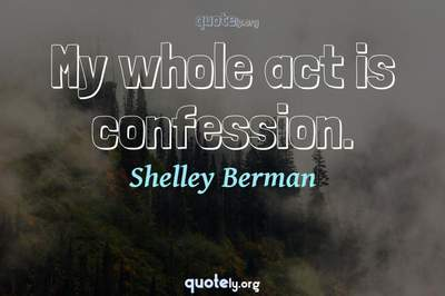 Photo Quote of My whole act is confession.