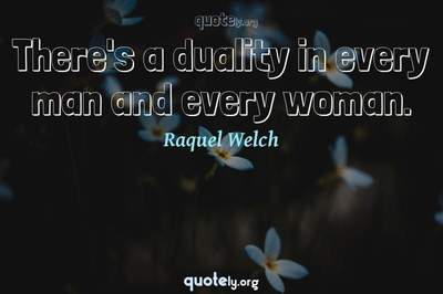 Photo Quote of There's a duality in every man and every woman.