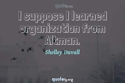 Photo Quote of I suppose I learned organization from Altman.