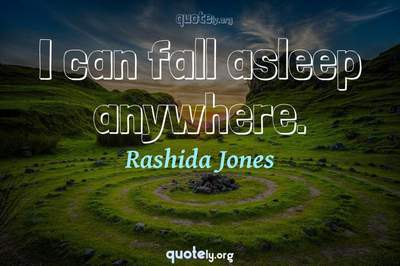 Photo Quote of I can fall asleep anywhere.