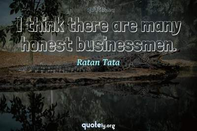 Photo Quote of I think there are many honest businessmen.