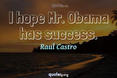 Photo Quote of I hope Mr. Obama has success.