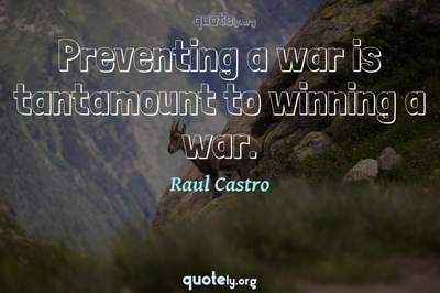 Photo Quote of Preventing a war is tantamount to winning a war.