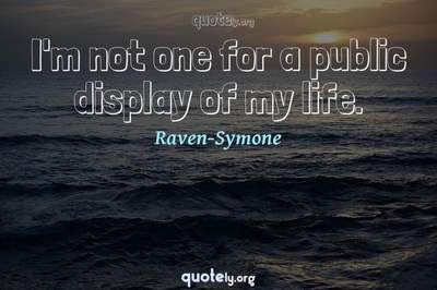 Photo Quote of I'm not one for a public display of my life.
