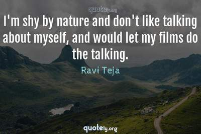 Photo Quote of I'm shy by nature and don't like talking about myself, and would let my films do the talking.