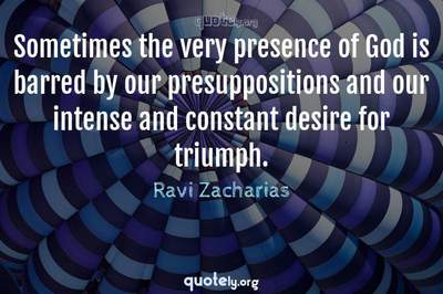 Photo Quote of Sometimes the very presence of God is barred by our presuppositions and our intense and constant desire for triumph.