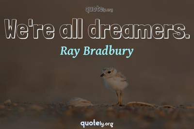 Photo Quote of We're all dreamers.