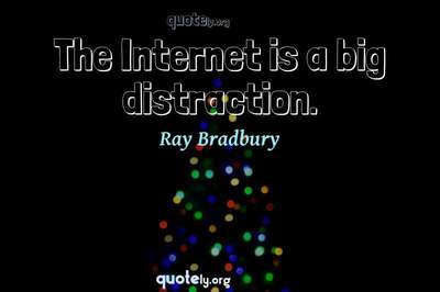 Photo Quote of The Internet is a big distraction.