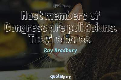 Photo Quote of Most members of Congress are politicians. They're bores.