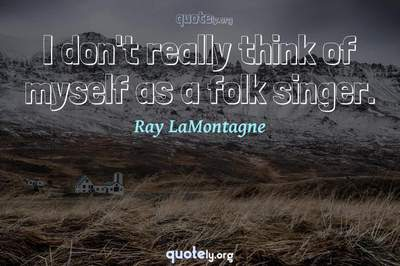 Photo Quote of I don't really think of myself as a folk singer.