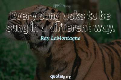Photo Quote of Every song asks to be sung in a different way.