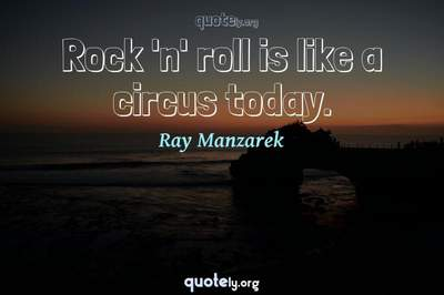 Photo Quote of Rock 'n' roll is like a circus today.
