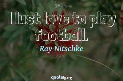 Photo Quote of I lust love to play football.
