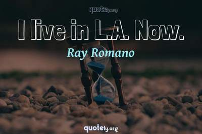 Photo Quote of I live in L.A. Now.