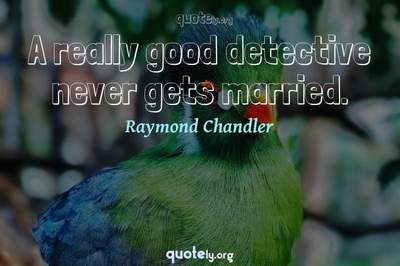 Photo Quote of A really good detective never gets married.