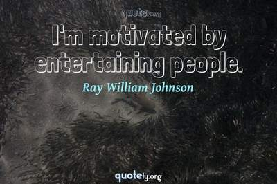 Photo Quote of I'm motivated by entertaining people.