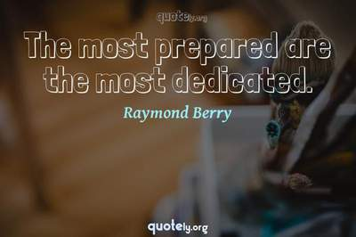 Photo Quote of The most prepared are the most dedicated.