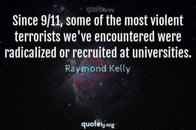 Photo Quote of Since 9/11, some of the most violent terrorists we've encountered were radicalized or recruited at universities.