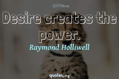 Photo Quote of Desire creates the power.