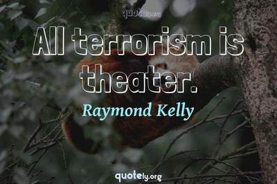Photo Quote of All terrorism is theater.