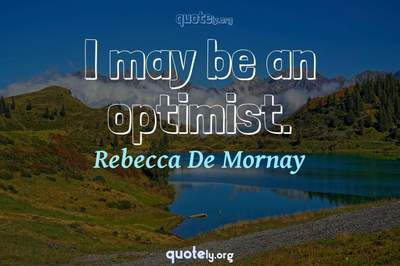 Photo Quote of I may be an optimist.
