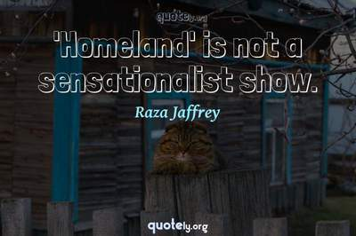 Photo Quote of 'Homeland' is not a sensationalist show.