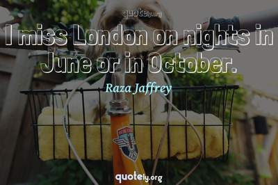 Photo Quote of I miss London on nights in June or in October.