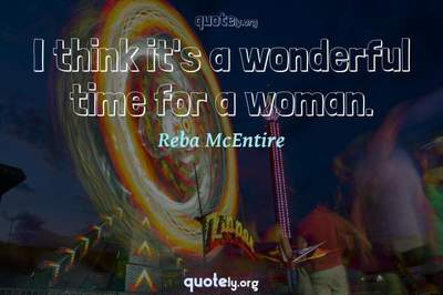 Photo Quote of I think it's a wonderful time for a woman.