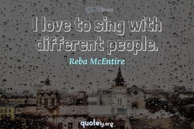 Photo Quote of I love to sing with different people.