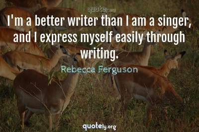 Photo Quote of I'm a better writer than I am a singer, and I express myself easily through writing.