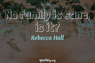Photo Quote of No family is sane, is it?