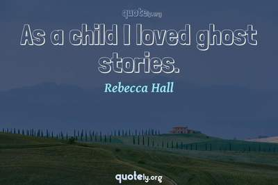Photo Quote of As a child I loved ghost stories.