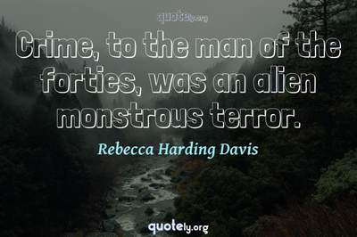 Photo Quote of Crime, to the man of the forties, was an alien monstrous terror.