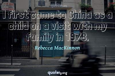 Photo Quote of I first came to China as a child on a visit with my family in 1978.