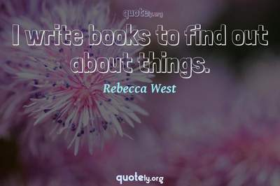 Photo Quote of I write books to find out about things.