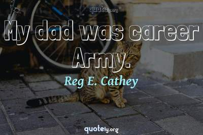 Photo Quote of My dad was career Army.