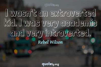 Photo Quote of I wasn't an extroverted kid. I was very academic and very introverted.